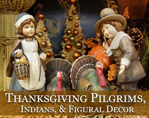 Thanksgiving Pilgrims, Indians & Figural Decor